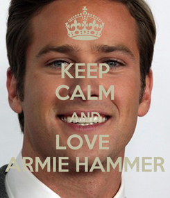 Poster: KEEP CALM AND LOVE  ARMIE HAMMER