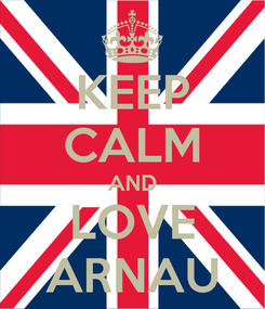 Poster: KEEP CALM AND LOVE ARNAU