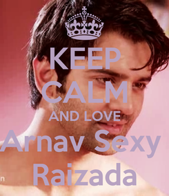 Poster: KEEP CALM AND LOVE Arnav Sexy  Raizada