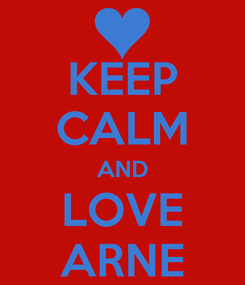 Poster: KEEP CALM AND LOVE ARNE