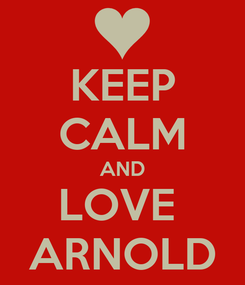 Poster: KEEP CALM AND LOVE  ARNOLD