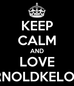 Poster: KEEP CALM AND LOVE ARNOLDKELOKE