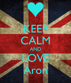 Poster: KEEP CALM AND LOVE Áron