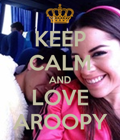 Poster: KEEP CALM AND LOVE AROOPY