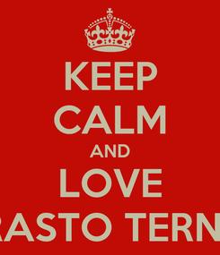 Poster: KEEP CALM AND LOVE  ARRASTO TERNURA