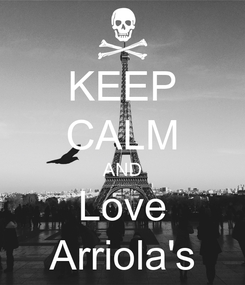 Poster: KEEP CALM AND Love Arriola's