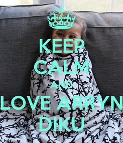 Poster: KEEP CALM AND LOVE ARRYN DIKU