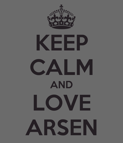 Poster: KEEP CALM AND LOVE ARSEN