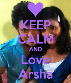 Poster: KEEP CALM AND Love Arsha