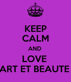 Poster: KEEP CALM AND  LOVE  ART ET BEAUTE