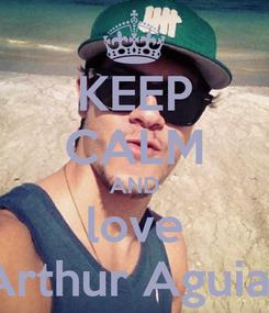 Poster: KEEP CALM AND love Arthur Aguiar