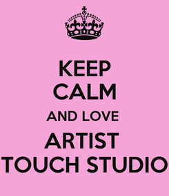 Poster: KEEP CALM AND LOVE  ARTIST  TOUCH STUDIO