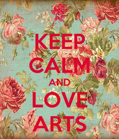Poster: KEEP CALM AND LOVE ARTS