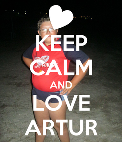 Poster: KEEP CALM AND LOVE ARTUR