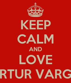 Poster: KEEP CALM AND LOVE ARTUR VARGA
