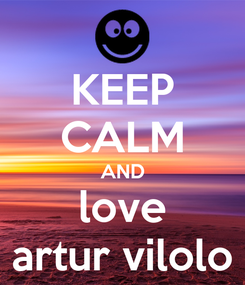 Poster: KEEP CALM AND love artur vilolo