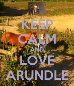 Poster: KEEP CALM AND LOVE ARUNDLE