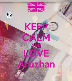 Poster: KEEP CALM AND LOVE Aruzhan