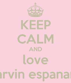 Poster: KEEP CALM AND love arvin espanar