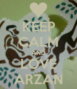 Poster: KEEP CALM AND LOVE ARZAN