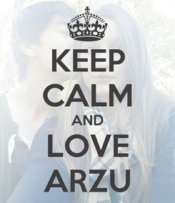Poster: KEEP CALM AND LOVE ARZU