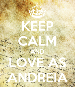 Poster: KEEP CALM AND LOVE AS ANDREIA
