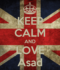 Poster: KEEP CALM AND LOVE Asad