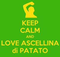 Poster: KEEP CALM AND LOVE ASCELLINA di PATATO
