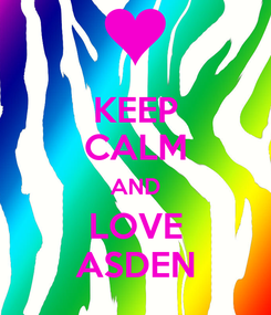 Poster: KEEP CALM AND LOVE ASDEN