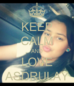 Poster: KEEP CALM AND LOVE ASDRULAY
