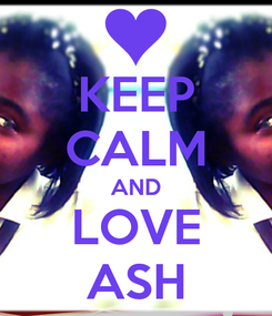 Poster: KEEP CALM AND LOVE ASH