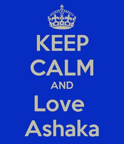 Poster: KEEP CALM AND Love  Ashaka