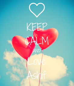 Poster: KEEP CALM AND Love Ashif