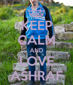 Poster: KEEP CALM AND LOVE ASHRAF