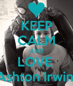 Poster: KEEP CALM AND LOVE  Ashton Irwin