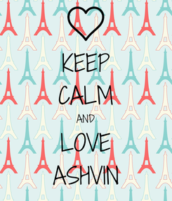 Poster: KEEP CALM AND LOVE ASHVIN