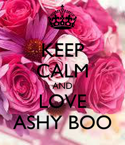 Poster: KEEP CALM AND LOVE ASHY BOO