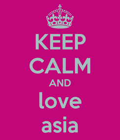 Poster: KEEP CALM AND love asia