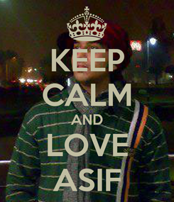 Poster: KEEP CALM AND LOVE ASIF