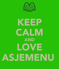 Poster: KEEP CALM AND LOVE ASJEMENU
