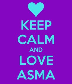 Poster: KEEP CALM AND LOVE ASMA