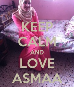 Poster: KEEP CALM AND LOVE ASMAA