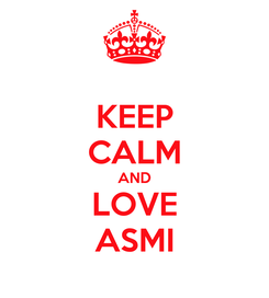Poster: KEEP CALM AND LOVE ASMI