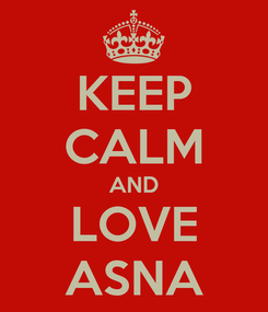 Poster: KEEP CALM AND LOVE ASNA