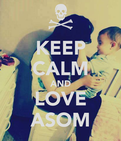 Poster: KEEP CALM AND LOVE ASOM