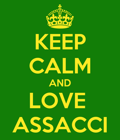 Poster: KEEP CALM AND LOVE  ASSACCI