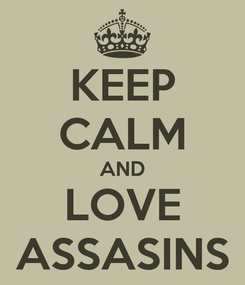 Poster: KEEP CALM AND LOVE ASSASINS