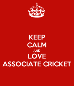 Poster: KEEP CALM AND LOVE ASSOCIATE CRICKET