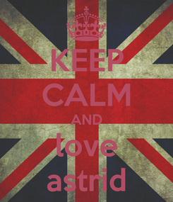 Poster: KEEP CALM AND love astrid