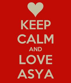Poster: KEEP CALM AND LOVE ASYA